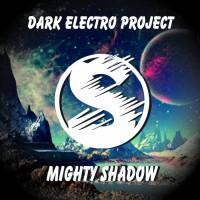 Dark Electro Project Mighty Shadow