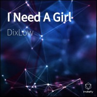 Dixlow I Need A Girl