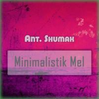 Ant Shumak Minimalistik Mel