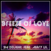 Sid Delight Feat Mary Lil Breeze Of Love