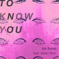 Ark Patrol Feat Jenni Potts To Know You