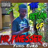 Yung Euro The Return Of Mr Finesser