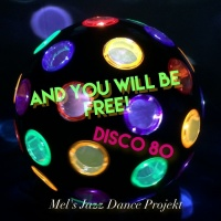 Mel\'s Jazz Dance Project & You Will Be Free! Disco 80