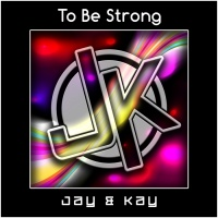 Jay & Kay To Be Strong