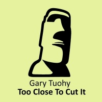 Gary Tuohy Too Close To Cut It