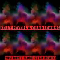 Kelly Reverb, Chad Lemans You Don\'t