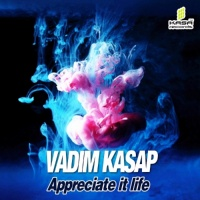 Vadim Kasap Appreciate It Life