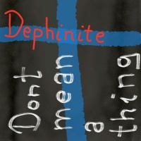 Dephinite Dontmeanathing