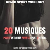 Remix Sport Workout 20 Musiques Pour S\'entrainer Pour Le Sport & Fitness