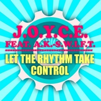 J.O.Y.C.E. feat. A.K. S.w.i.f.t. Let the Rhythm Take Control