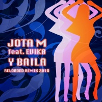 Jota M Feat Evika Y Baila (Reloaded Remix 2018)