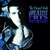 Ernest Kohl The Ernest Kohl Greatest Hits Remixed