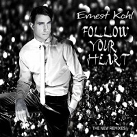 Ernest Kohl Follow Your Heart (The New Remixes)