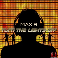 Max R Turn The Lights Off