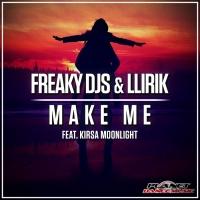 Freaky Djs, Llirik Feat Kirsa Moonlight Make Me