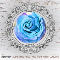Ashkann Feat Misha Cordon Something About You
