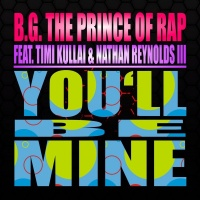 BG the Prince of Rap feat. Timi Kullai & Nathan Reynolds III You'll Be Mine
