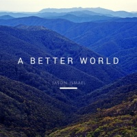 Jason Ismael A Better World
