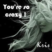 Kris You\'re So Crazy!