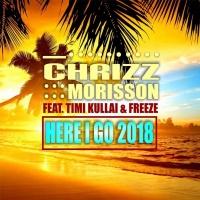Chrizz Morisson feat. Timi Kullai Here I Go 2018