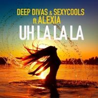 Deep Divas & Sexycools feat. Alexia Uh La La La