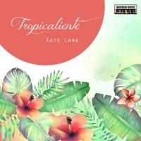 Kate Lawa Tropicalente