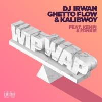 Dj Irwan, Ghetto Flow And Kalibwoy Feat Kempi And Frnkie Wip Wap