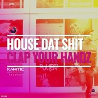 House Dat Shit Clap Your Handz