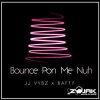 Jj Vybz Feat Baffy Bounce Pon Me Nuh