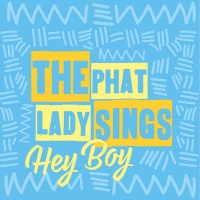 The Phat Lady Sings Hey Boy