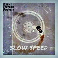 Dark Electro Project Slow Speed