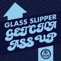 Glass Slipper Getcha Ass Up