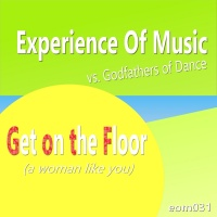 Experience Of Music Vs. Godfathers Of Dance Get On The Floor (A Woman Like You)
