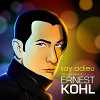 Ernest Kohl Say Adieu (The New Remixes And More)
