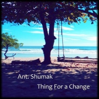 Ant Shumak Thing For A Change