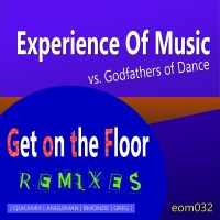 Experience Of Music Vs. Godfathers Of Dance Get On The Floor (A Woman Like You) - Remix Edition