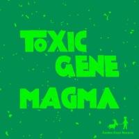 Toxic Gene Magma