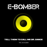 E-Bomber Tell Them To Call Me Dr. Dance