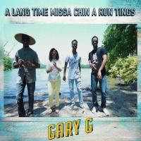 Gary G A Lang Time Missa Chin A Run Tings