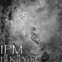 Ipm I\'ll Kill You