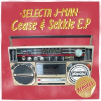 Selecta J-man Cease & Sekkle Remixes