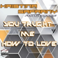 Kristina Safrany feat. Freeze You Taught Me How To Love