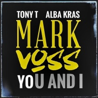 Mark Voss feat. Tony T & Alba Kras U and I