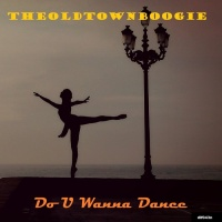 Theoldtownboogie Do U Wanna Dance