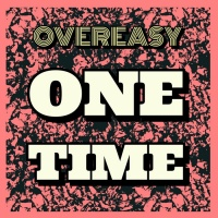 Overeasy One Time