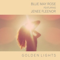 Blue May Rose Feat Jenee Fleenor Golden Lights