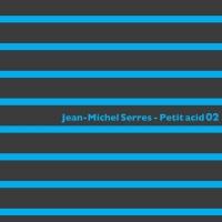 Jean-michel Serres Petit Acid 02
