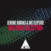 Jerome Robins, Mc Flipside, Flipside Bad Man Selection