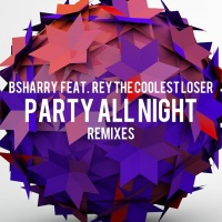 Bsharry Feat Rey The Coolest Loser Party All Night Remixes