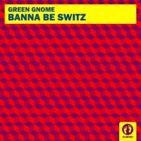 Green Gnome Banna Be Switz